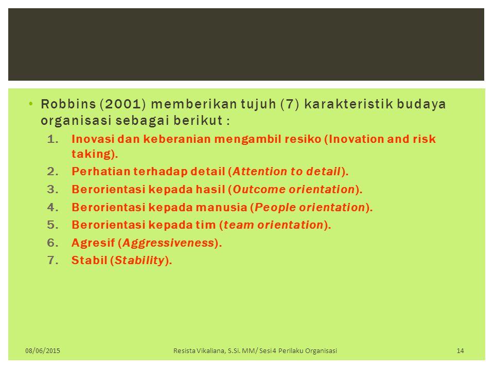 Robbins (2001) memberikan tujuh (7) karakteristik budaya organisasi sebagai berikut : 1.Inovasi dan keberanian mengambil resiko (Inovation and risk ta