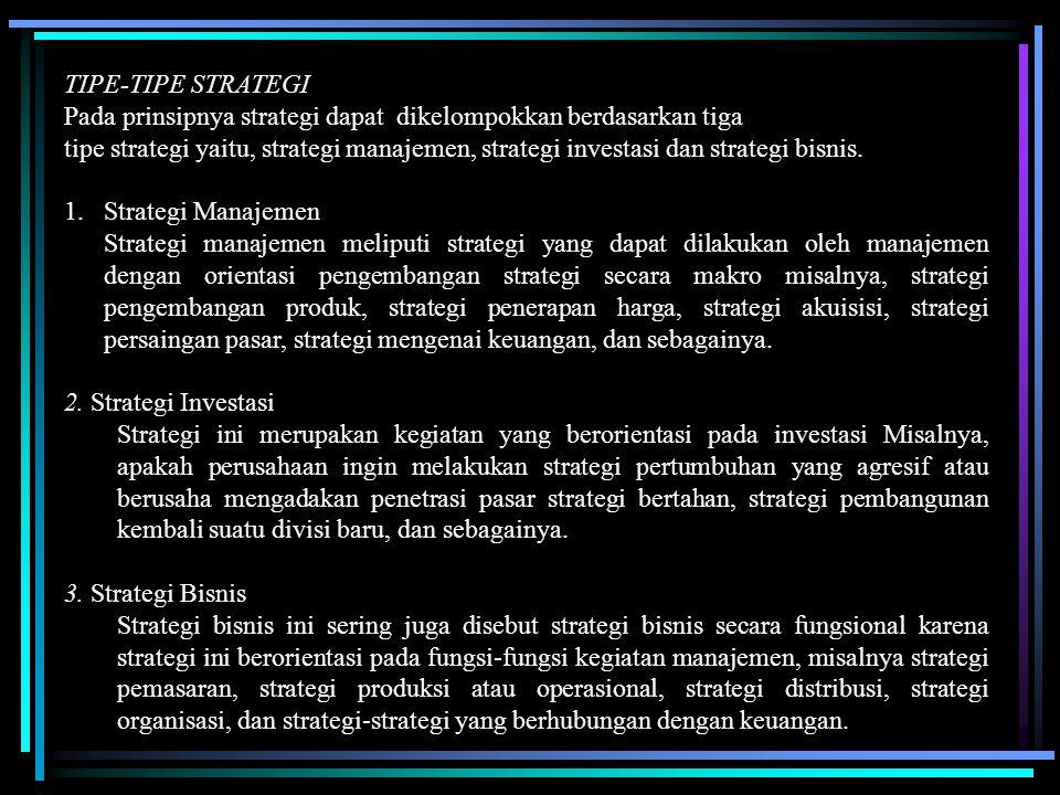 TIPE-TIPE STRATEGI Pada prinsipnya strategi dapat dikelompokkan berdasarkan tiga tipe strategi yaitu, strategi manajemen, strategi investasi dan strat