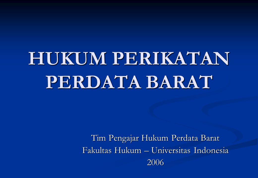 HUKUM PERIKATAN PERDATA BARAT Tim Pengajar Hukum Perdata Barat Fakultas Hukum – Universitas Indonesia 2006