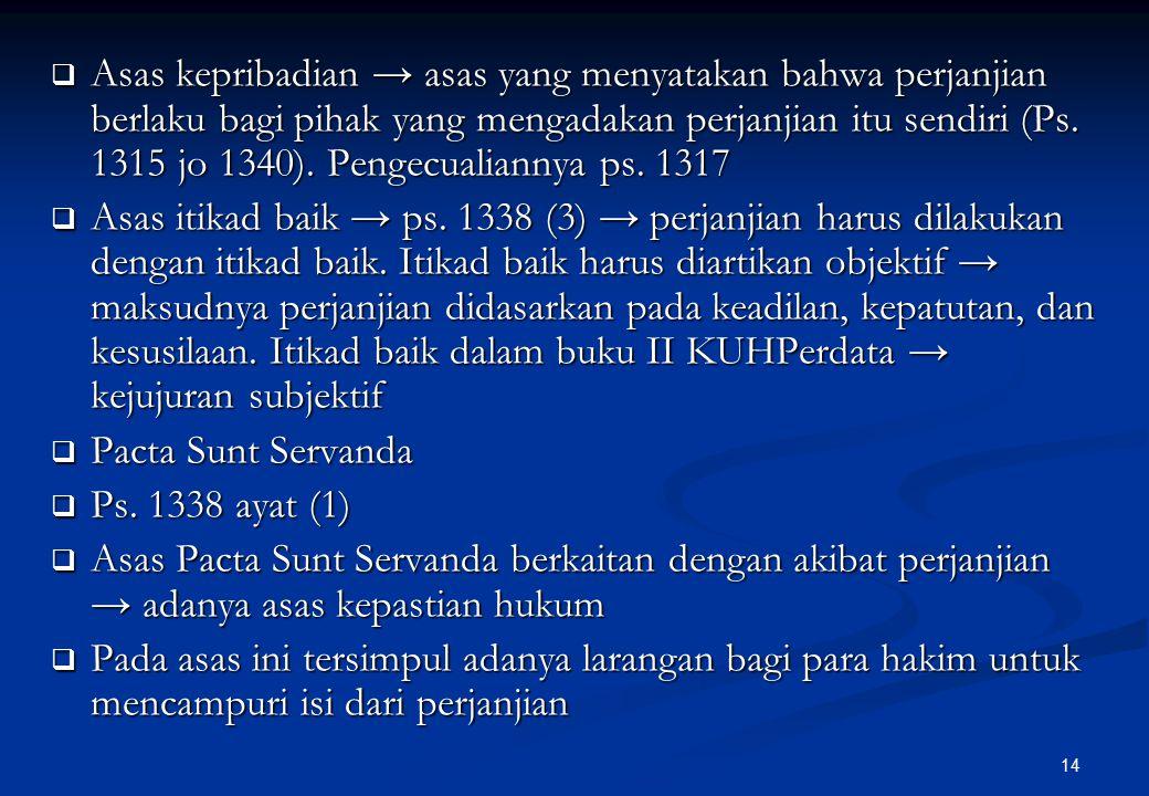 14  Asas kepribadian → asas yang menyatakan bahwa perjanjian berlaku bagi pihak yang mengadakan perjanjian itu sendiri (Ps.