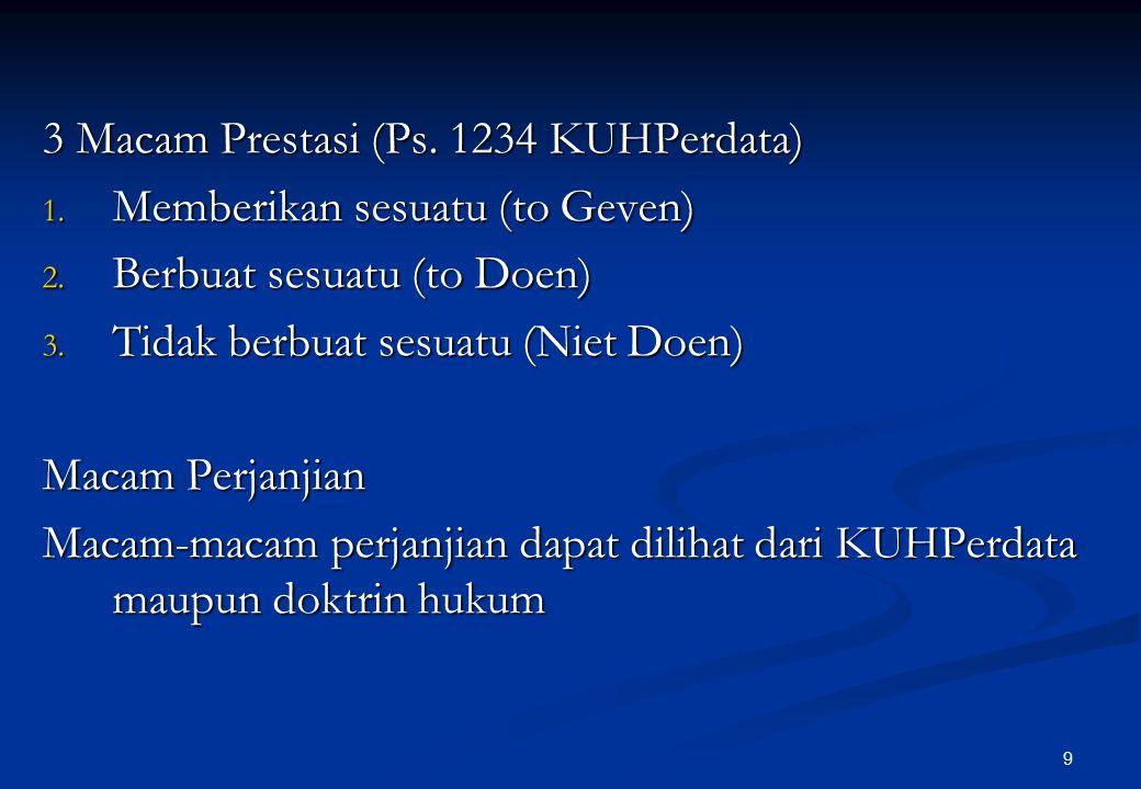 9 3 Macam Prestasi (Ps.1234 KUHPerdata) 1. Memberikan sesuatu (to Geven) 2.