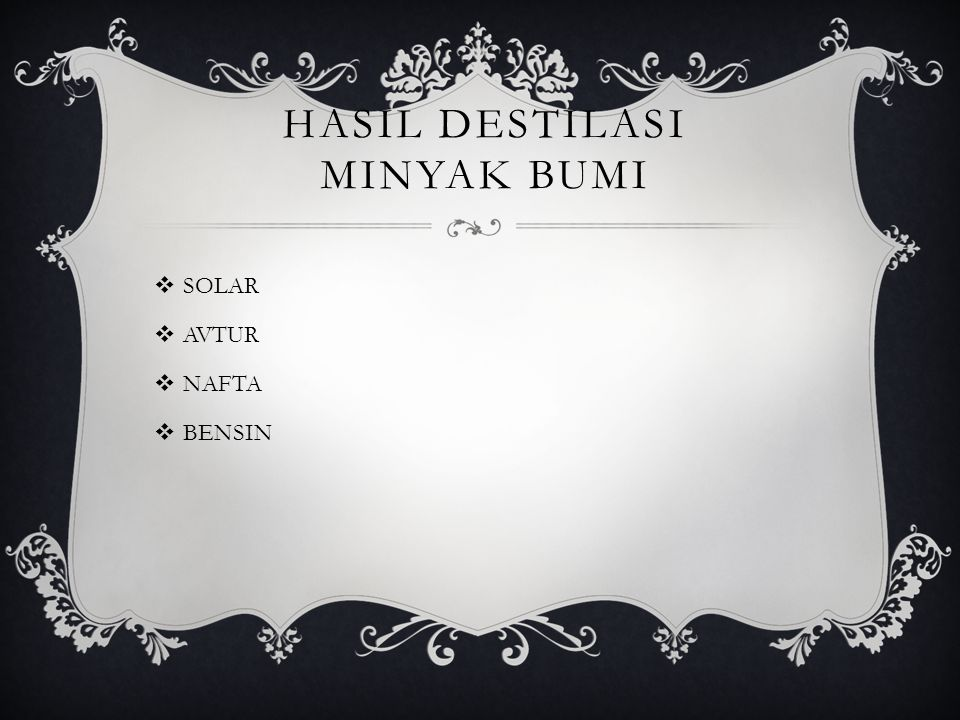 HASIL DESTILASI MINYAK BUMI  SOLAR  AVTUR  NAFTA  BENSIN