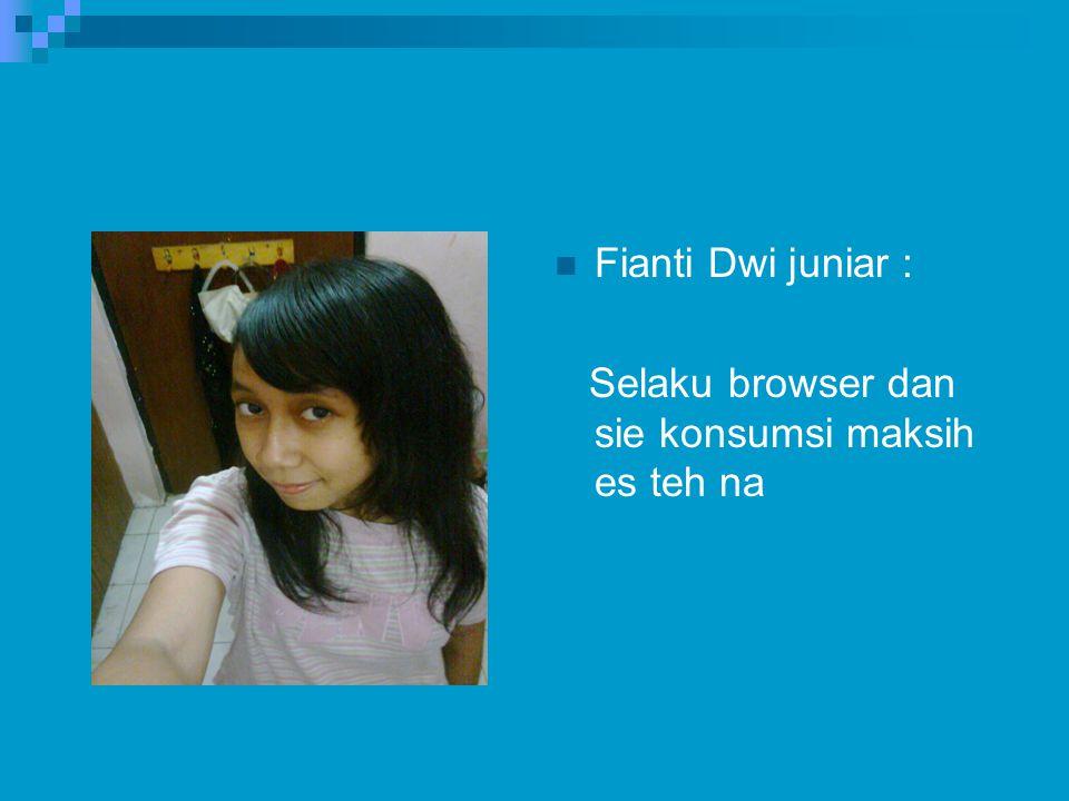 Fianti Dwi juniar : Selaku browser dan sie konsumsi maksih es teh na