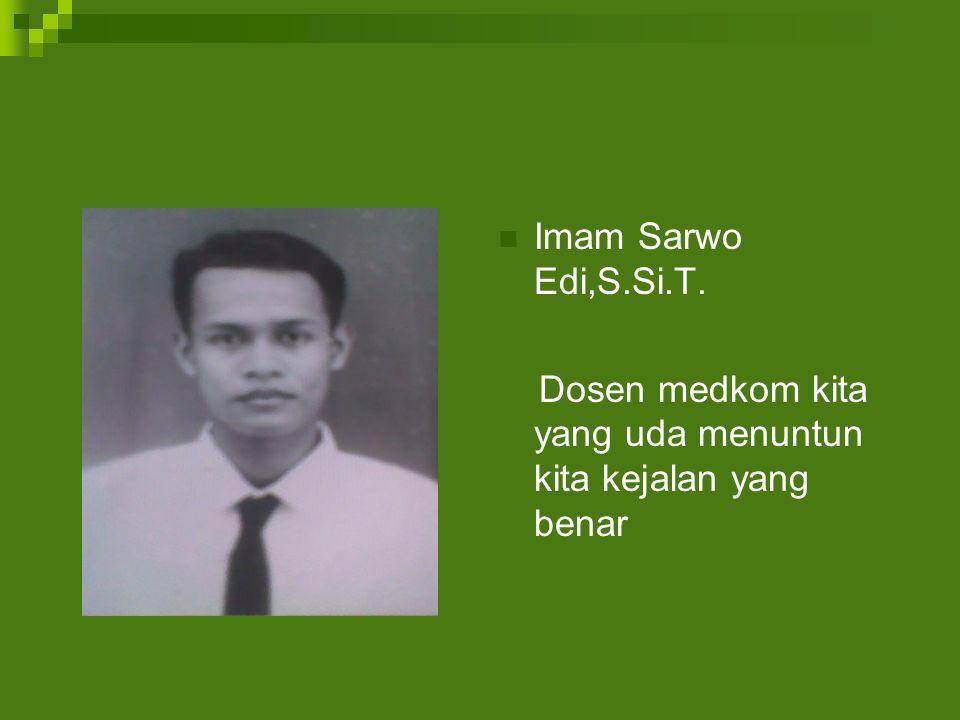 Imam Sarwo Edi,S.Si.T. Dosen medkom kita yang uda menuntun kita kejalan yang benar