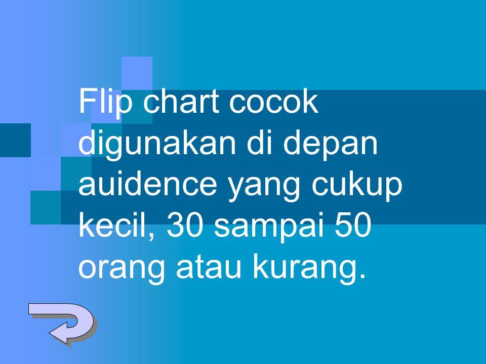 Flip chart cocok digunakan di depan auidence yang cukup kecil, 30 sampai 50 orang atau kurang.