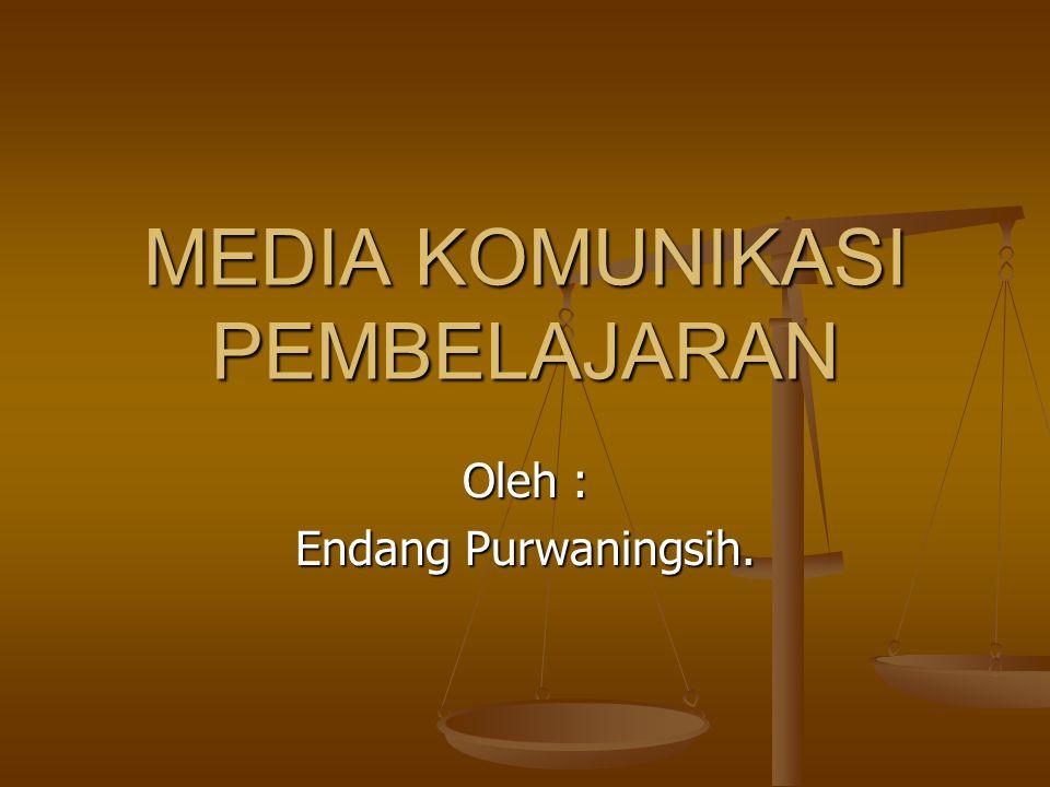 Oleh : Endang Purwaningsih. MEDIA KOMUNIKASI PEMBELAJARAN