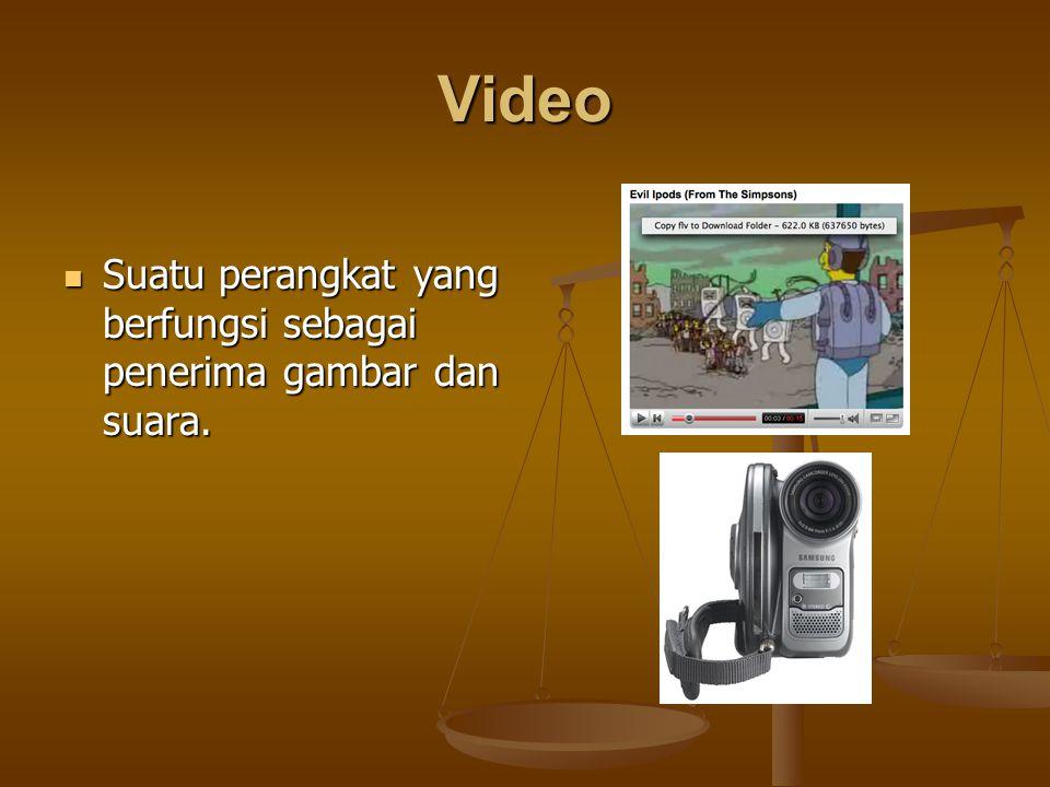 Video Suatu perangkat yang berfungsi sebagai penerima gambar dan suara.