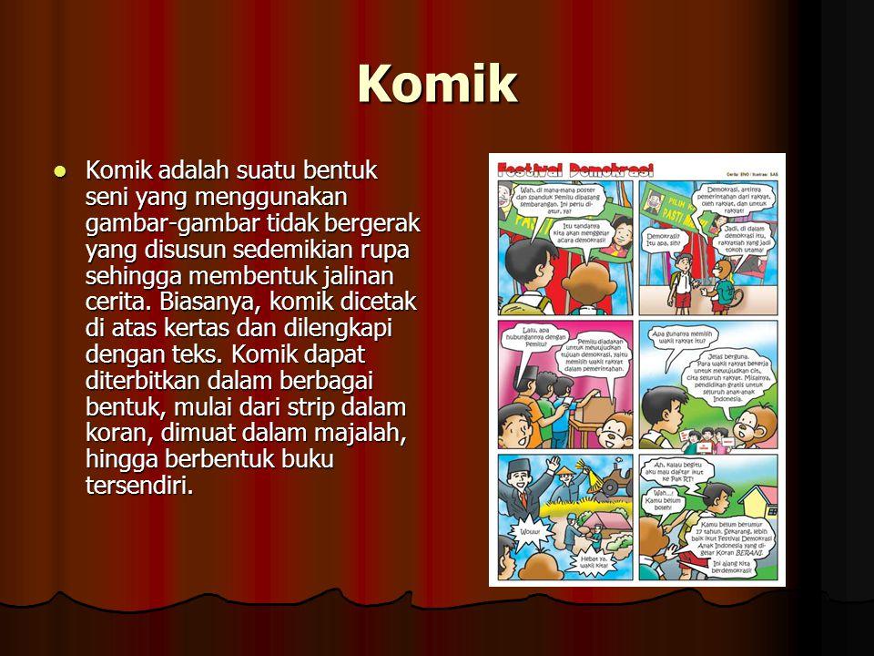 Komik Komik adalah suatu bentuk seni yang menggunakan gambar-gambar tidak bergerak yang disusun sedemikian rupa sehingga membentuk jalinan cerita.