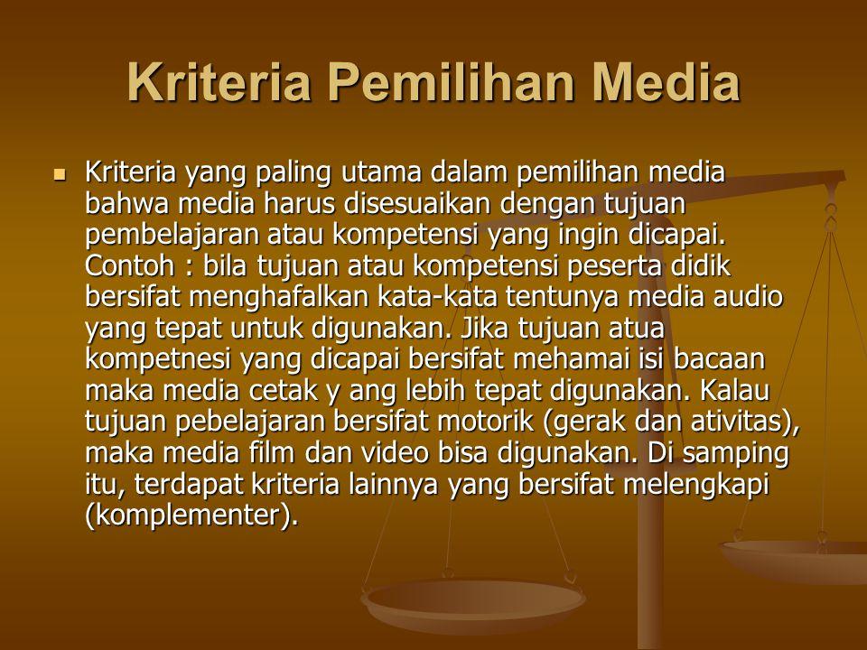 Kriteria Pemilihan Media Kriteria yang paling utama dalam pemilihan media bahwa media harus disesuaikan dengan tujuan pembelajaran atau kompetensi yang ingin dicapai.