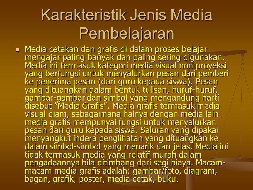 Karakteristik Jenis Media Pembelajaran Media cetakan dan grafis di dalam proses belajar mengajar paling banyak dan paling sering digunakan.