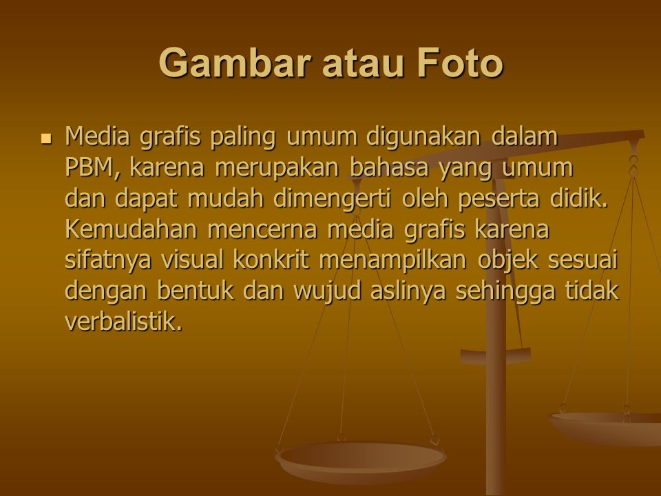 Gambar atau Foto Media grafis paling umum digunakan dalam PBM, karena merupakan bahasa yang umum dan dapat mudah dimengerti oleh peserta didik.