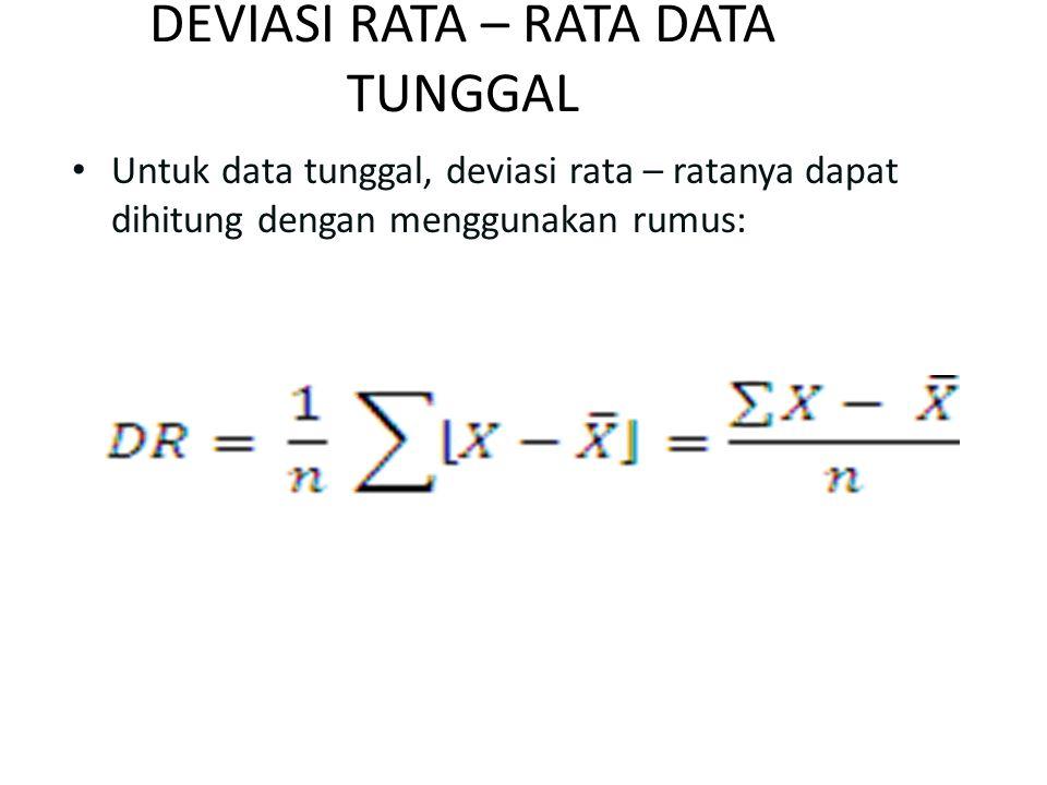 DEVIASI RATA – RATA DATA TUNGGAL Untuk data tunggal, deviasi rata – ratanya dapat dihitung dengan menggunakan rumus: