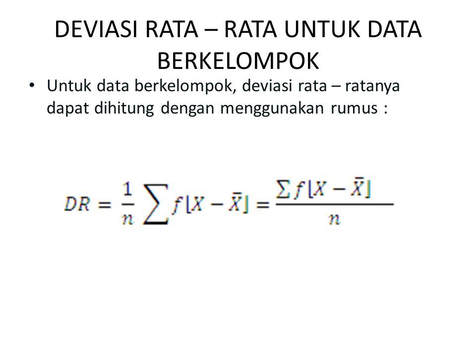 DEVIASI RATA – RATA UNTUK DATA BERKELOMPOK Untuk data berkelompok, deviasi rata – ratanya dapat dihitung dengan menggunakan rumus :