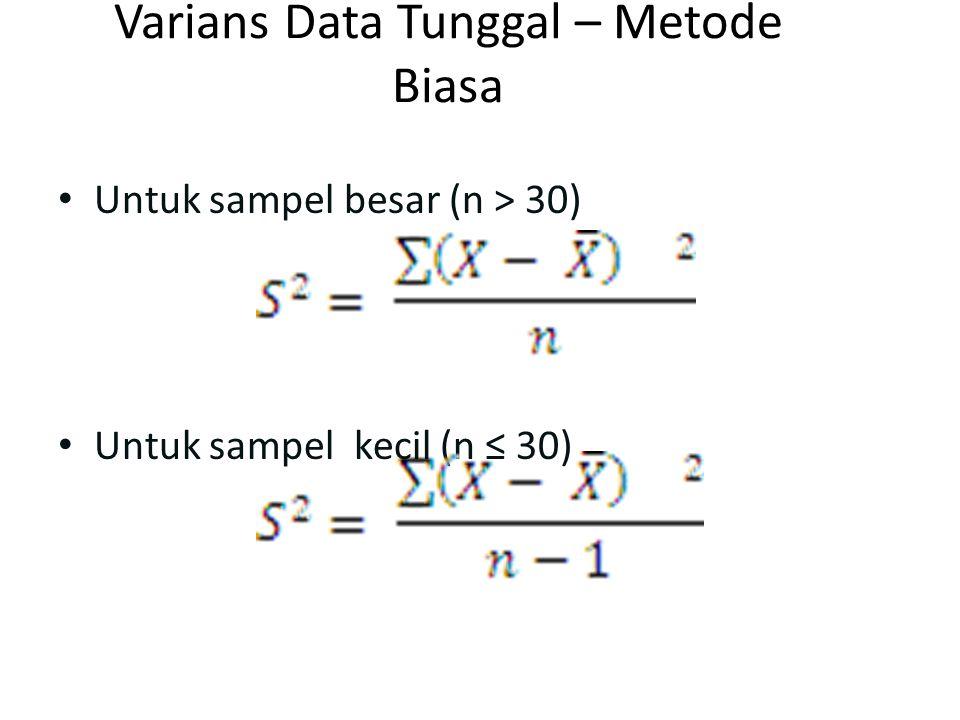 Varians Data Tunggal – Metode Biasa Untuk sampel besar (n > 30) Untuk sampel kecil (n ≤ 30)