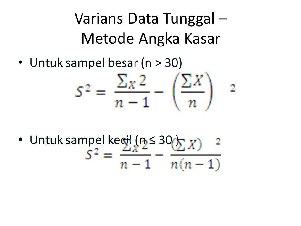 Varians Data Tunggal – Metode Angka Kasar Untuk sampel besar (n > 30) Untuk sampel kecil (n ≤ 30 )