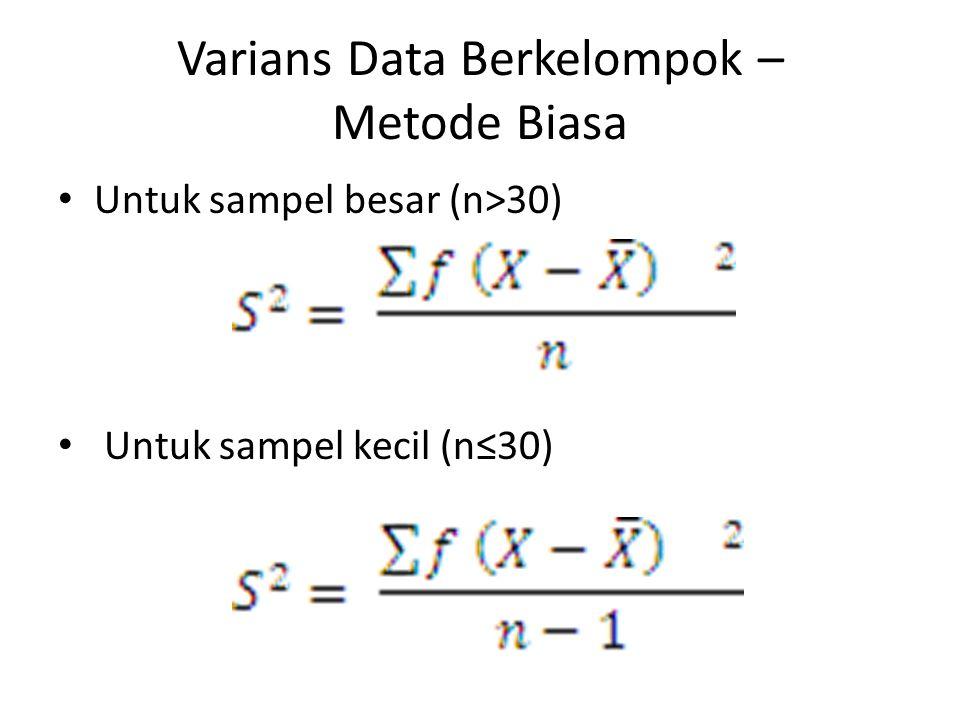 Varians Data Berkelompok – Metode Biasa Untuk sampel besar (n>30) Untuk sampel kecil (n≤30)