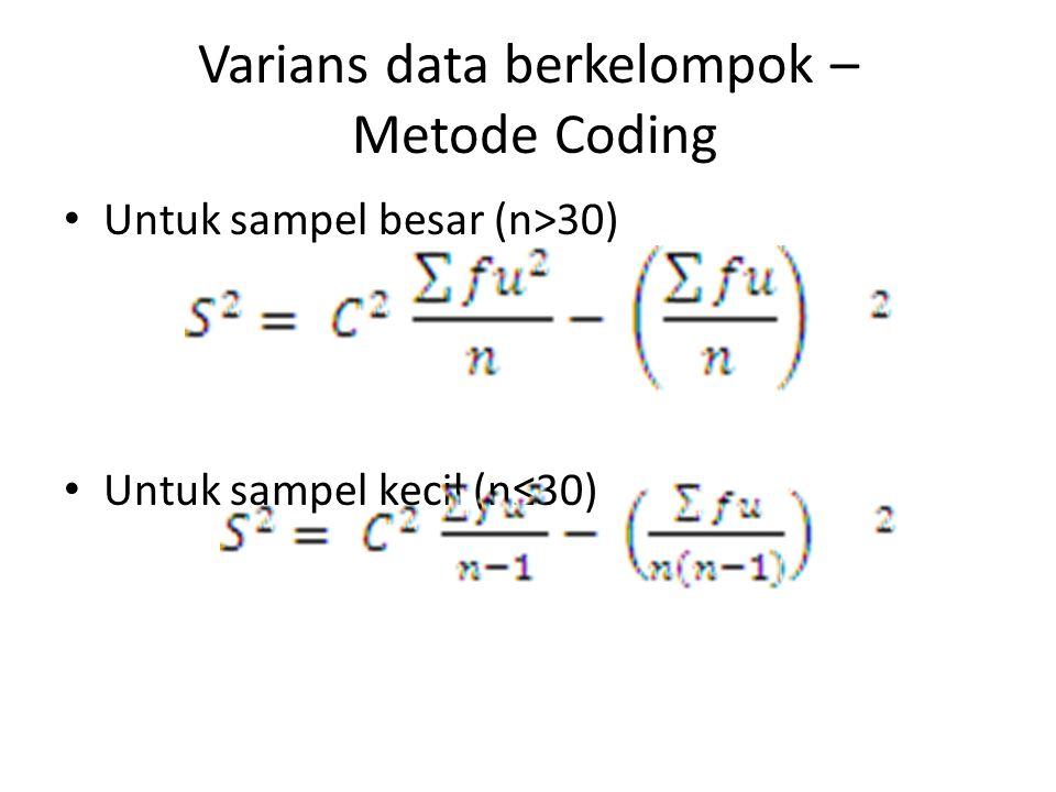 Varians data berkelompok – Metode Coding Untuk sampel besar (n>30) Untuk sampel kecil (n≤30)