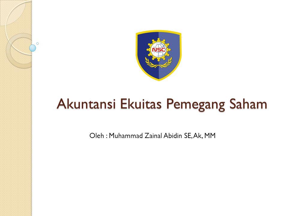 Akuntansi Ekuitas Pemegang Saham Oleh : Muhammad Zainal Abidin SE, Ak, MM