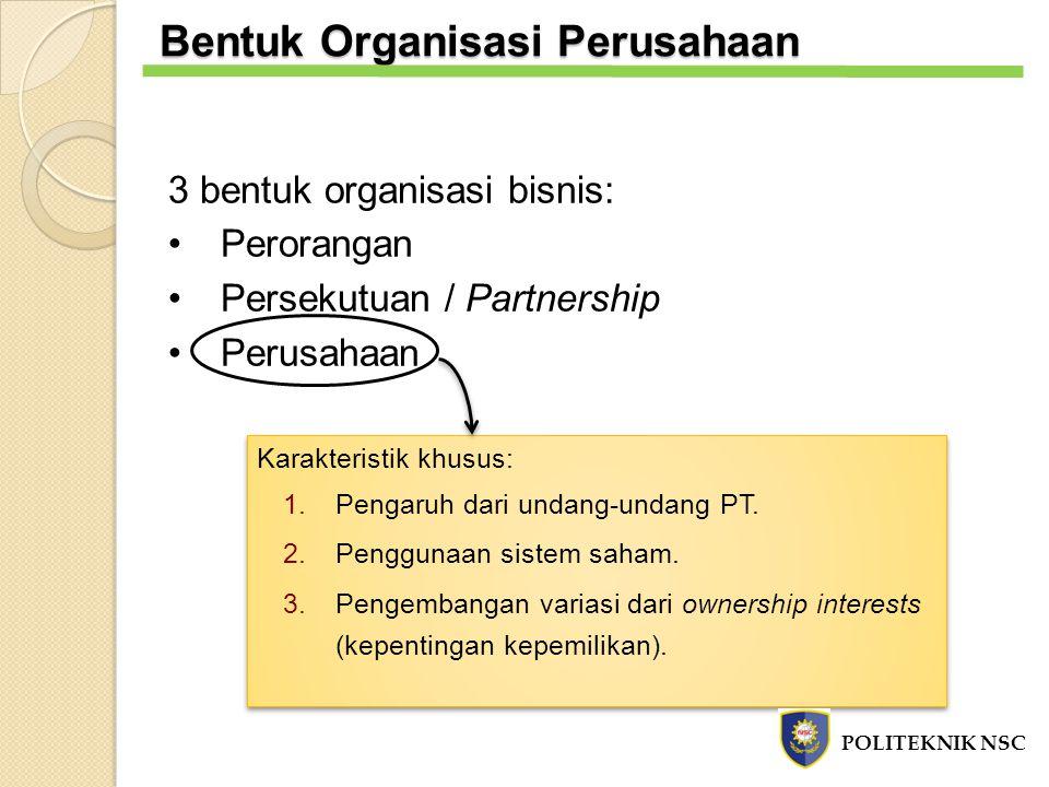 3 bentuk organisasi bisnis: Perorangan Persekutuan / Partnership Perusahaan Karakteristik khusus: 1.Pengaruh dari undang-undang PT. 2.Penggunaan siste