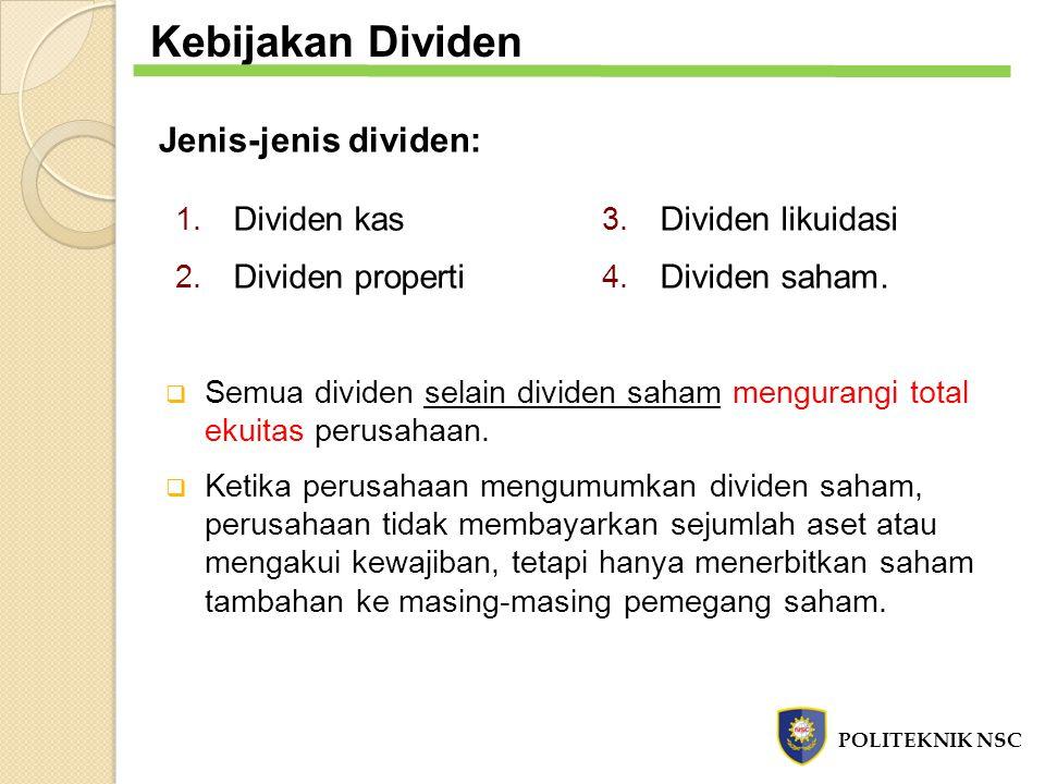 Jenis-jenis dividen: 1. Dividen kas 2. Dividen properti  Semua dividen selain dividen saham mengurangi total ekuitas perusahaan.  Ketika perusahaan