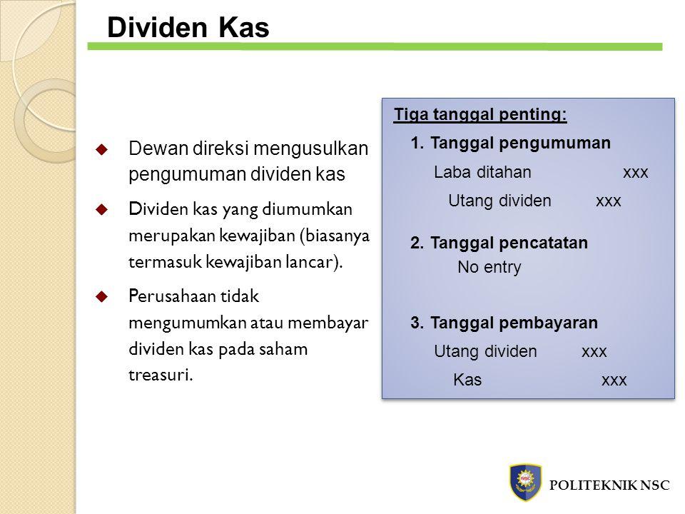 Dividen Kas  Dewan direksi mengusulkan pengumuman dividen kas  Dividen kas yang diumumkan merupakan kewajiban (biasanya termasuk kewajiban lancar).