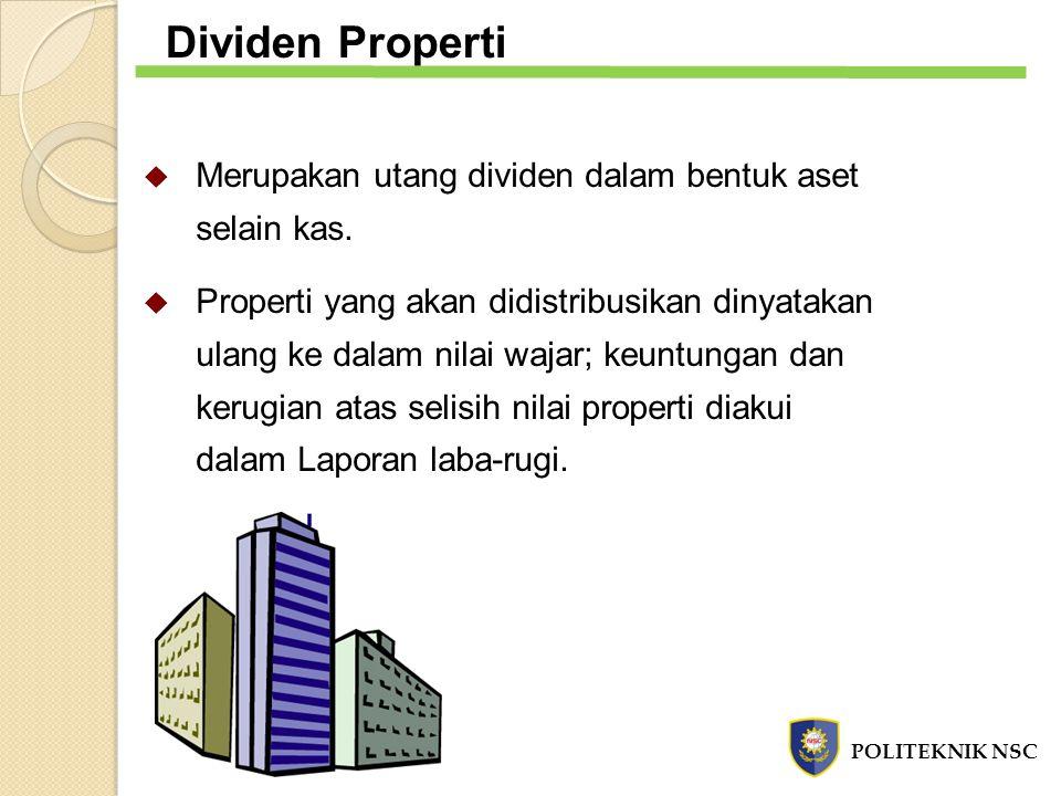  Merupakan utang dividen dalam bentuk aset selain kas.  Properti yang akan didistribusikan dinyatakan ulang ke dalam nilai wajar; keuntungan dan ker