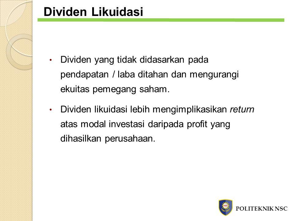Dividen Likuidasi Dividen yang tidak didasarkan pada pendapatan / laba ditahan dan mengurangi ekuitas pemegang saham. Dividen likuidasi lebih mengimpl