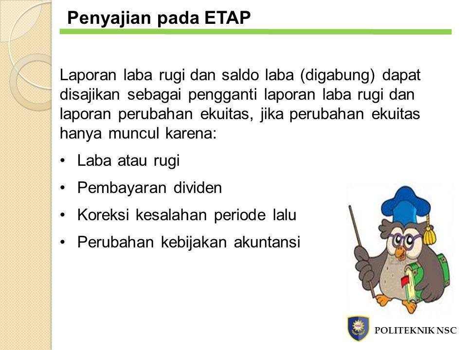 Penyajian pada ETAP Laporan laba rugi dan saldo laba (digabung) dapat disajikan sebagai pengganti laporan laba rugi dan laporan perubahan ekuitas, jik