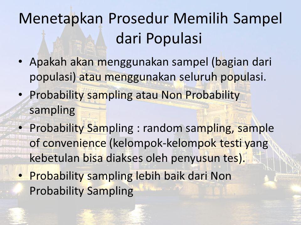 Menetapkan Prosedur Memilih Sampel dari Populasi Apakah akan menggunakan sampel (bagian dari populasi) atau menggunakan seluruh populasi. Probability