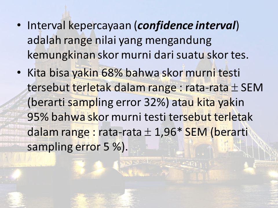 Interval kepercayaan (confidence interval) adalah range nilai yang mengandung kemungkinan skor murni dari suatu skor tes. Kita bisa yakin 68% bahwa sk