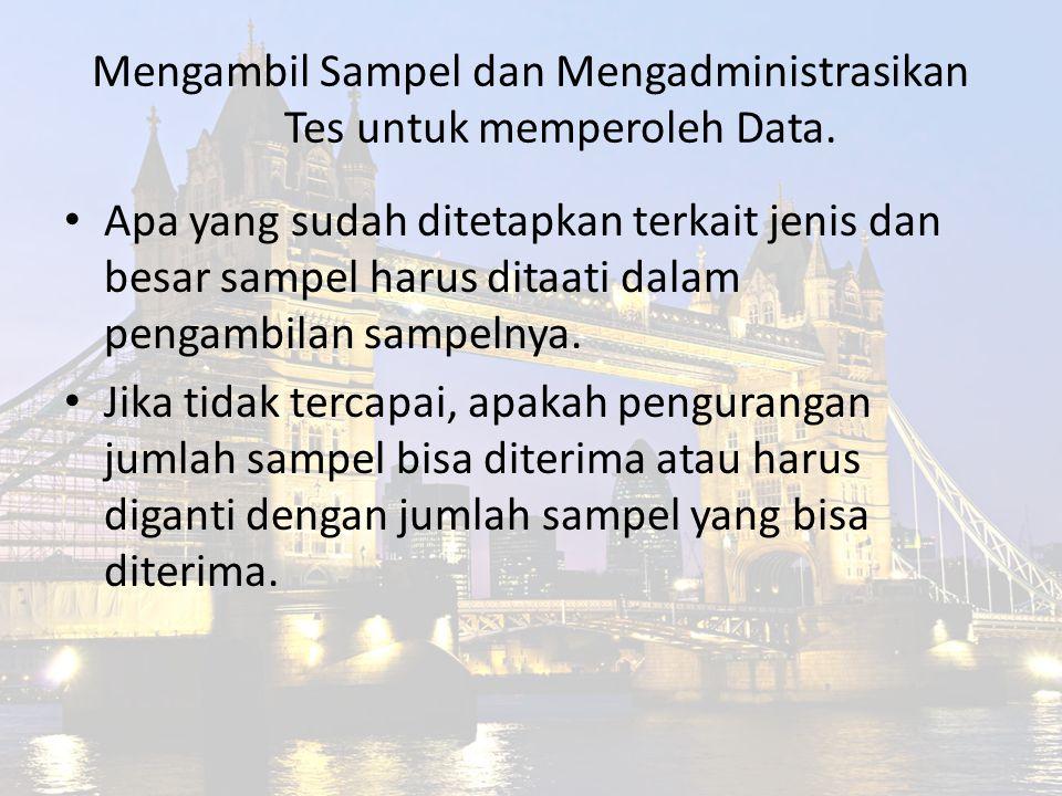 Mengambil Sampel dan Mengadministrasikan Tes untuk memperoleh Data. Apa yang sudah ditetapkan terkait jenis dan besar sampel harus ditaati dalam penga