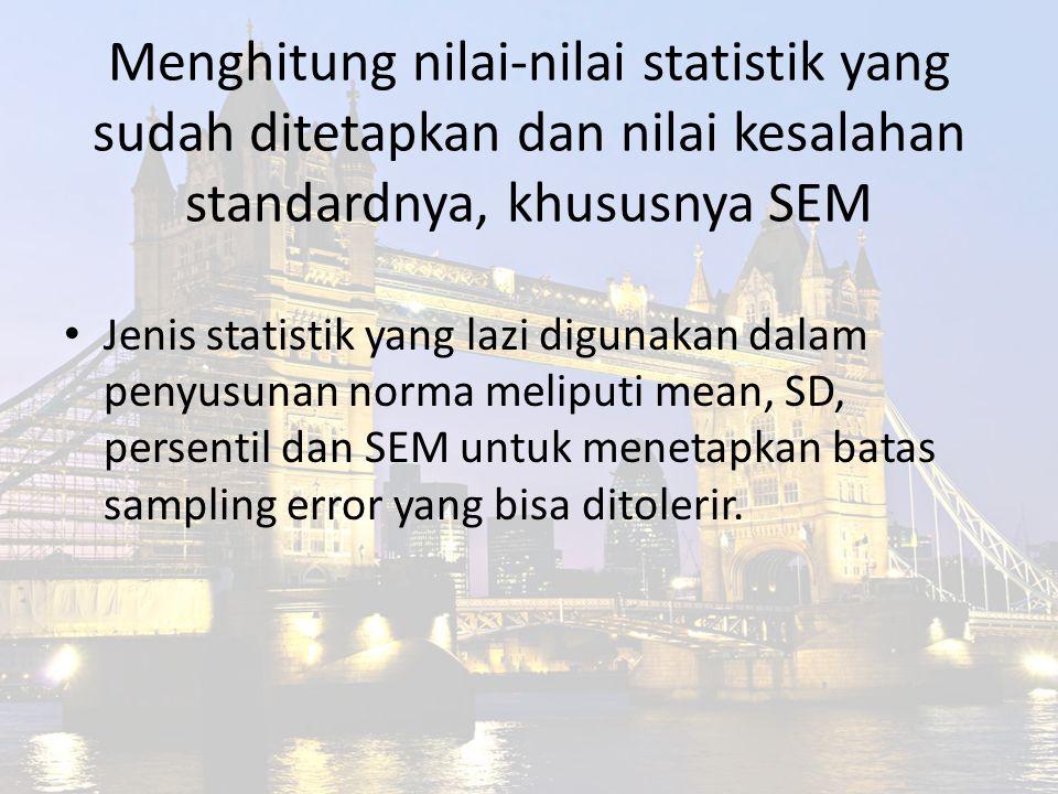 Menghitung nilai-nilai statistik yang sudah ditetapkan dan nilai kesalahan standardnya, khususnya SEM Jenis statistik yang lazi digunakan dalam penyus