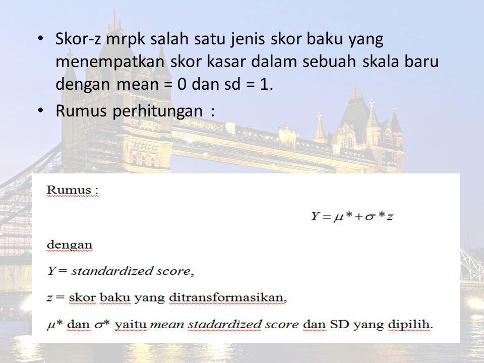 Skor-z mrpk salah satu jenis skor baku yang menempatkan skor kasar dalam sebuah skala baru dengan mean = 0 dan sd = 1. Rumus perhitungan :