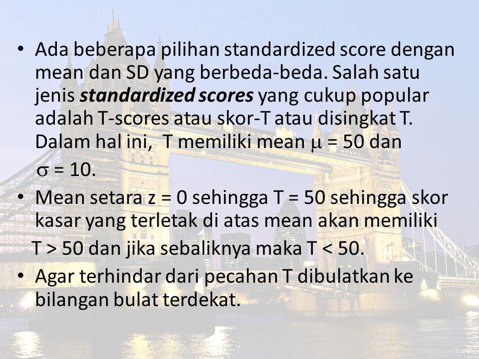 Ada beberapa pilihan standardized score dengan mean dan SD yang berbeda-beda. Salah satu jenis standardized scores yang cukup popular adalah T-scores