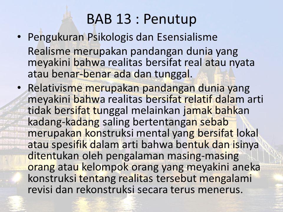 BAB 13 : Penutup Pengukuran Psikologis dan Esensialisme Realisme merupakan pandangan dunia yang meyakini bahwa realitas bersifat real atau nyata atau