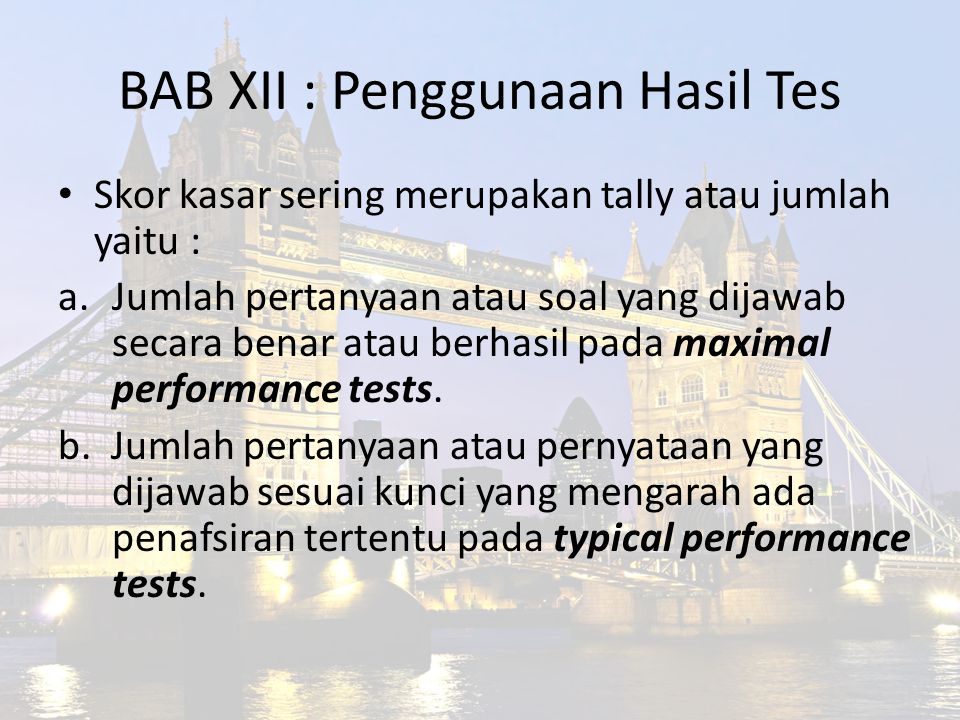 BAB XII : Penggunaan Hasil Tes Skor kasar sering merupakan tally atau jumlah yaitu : a.Jumlah pertanyaan atau soal yang dijawab secara benar atau berh