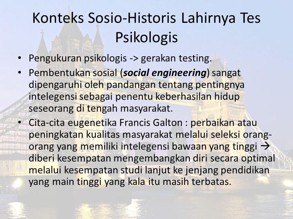 Konteks Sosio-Historis Lahirnya Tes Psikologis Pengukuran psikologis -> gerakan testing. Pembentukan sosial (social engineering) sangat dipengaruhi ol
