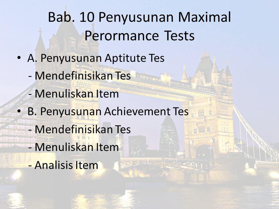 Bab. 10 Penyusunan Maximal Perormance Tests A. Penyusunan Aptitute Tes - Mendefinisikan Tes - Menuliskan Item B. Penyusunan Achievement Tes - Mendefin