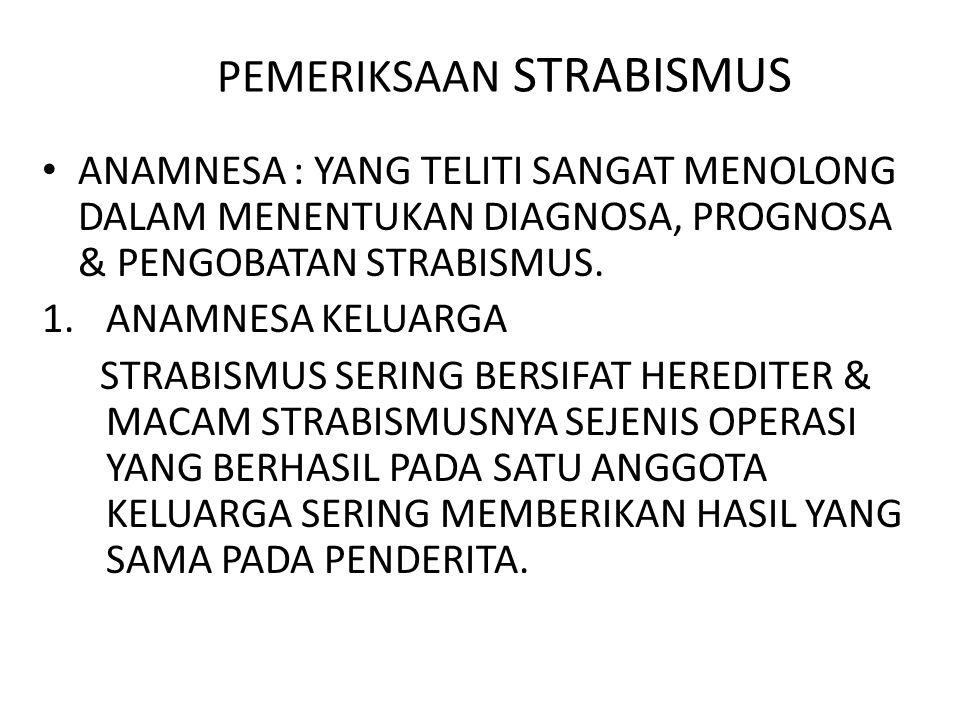 PEMERIKSAAN STRABISMUS ANAMNESA : YANG TELITI SANGAT MENOLONG DALAM MENENTUKAN DIAGNOSA, PROGNOSA & PENGOBATAN STRABISMUS.