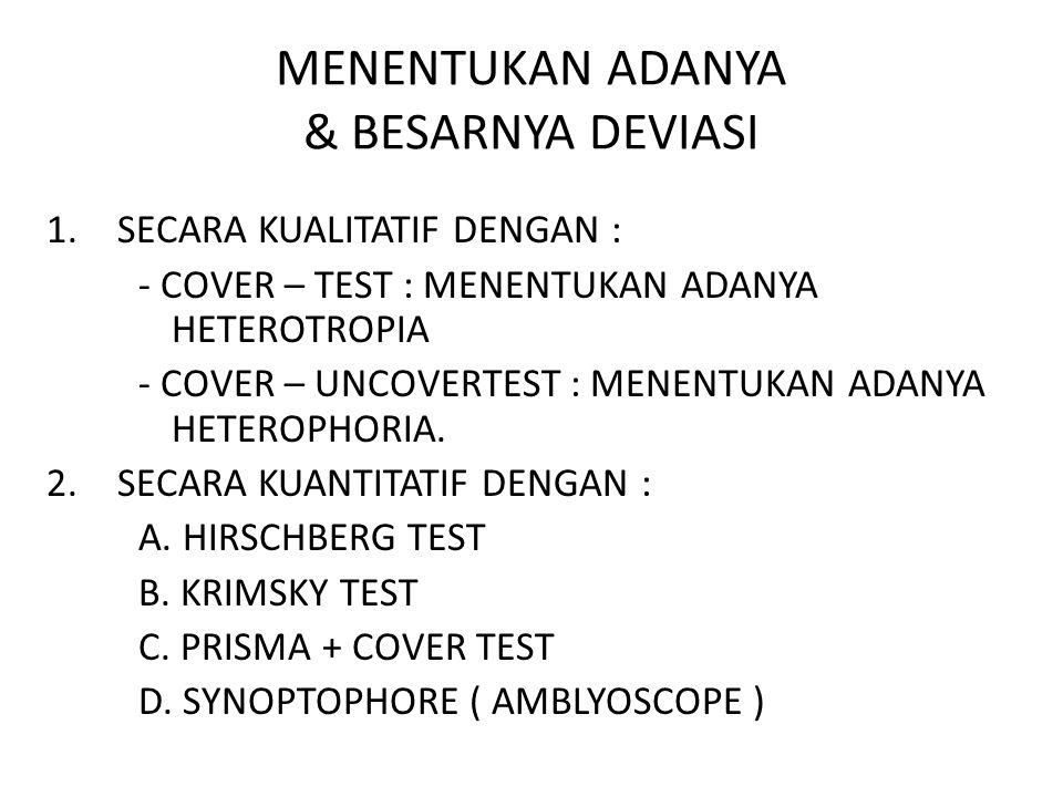 MENENTUKAN ADANYA & BESARNYA DEVIASI 1.SECARA KUALITATIF DENGAN : - COVER – TEST : MENENTUKAN ADANYA HETEROTROPIA - COVER – UNCOVERTEST : MENENTUKAN ADANYA HETEROPHORIA.