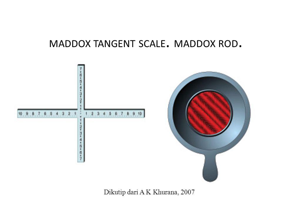 MADDOX TANGENT SCALE. MADDOX ROD. Dikutip dari A K Khurana, 2007