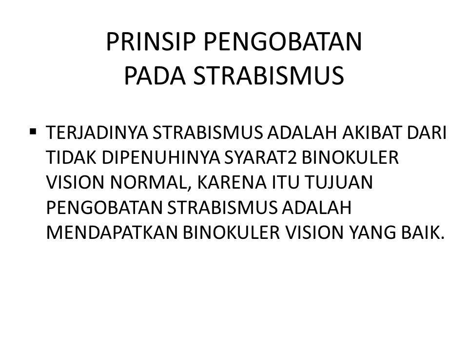 PRINSIP PENGOBATAN PADA STRABISMUS  TERJADINYA STRABISMUS ADALAH AKIBAT DARI TIDAK DIPENUHINYA SYARAT2 BINOKULER VISION NORMAL, KARENA ITU TUJUAN PENGOBATAN STRABISMUS ADALAH MENDAPATKAN BINOKULER VISION YANG BAIK.