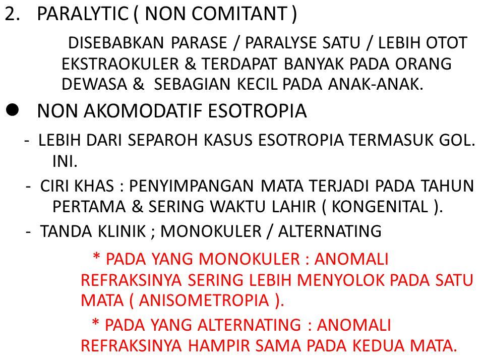 2.PARALYTIC ( NON COMITANT ) DISEBABKAN PARASE / PARALYSE SATU / LEBIH OTOT EKSTRAOKULER & TERDAPAT BANYAK PADA ORANG DEWASA & SEBAGIAN KECIL PADA ANAK-ANAK.