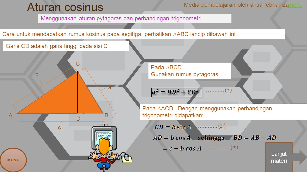 Aturan cosinus menu Lanjut materi MENU Menggunakan aturan pytagoras dan perbandingan trigonometri D C B A a c b Cara untuk mendapatkan rumus kosinus p