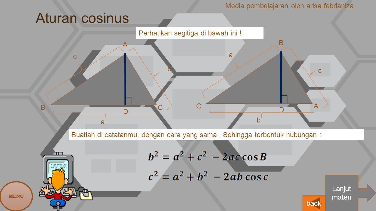Aturan cosinus Lanjut materi MENU D A C B b a c D B A C c b a Buatlah di catatanmu, dengan cara yang sama. Sehingga terbentuk hubungan : Perhatikan se