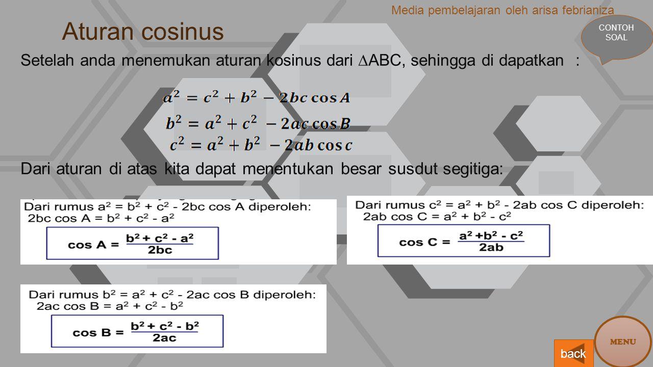 Aturan cosinus Setelah anda menemukan aturan kosinus dari ∆ABC, sehingga di dapatkan : Dari aturan di atas kita dapat menentukan besar susdut segitiga