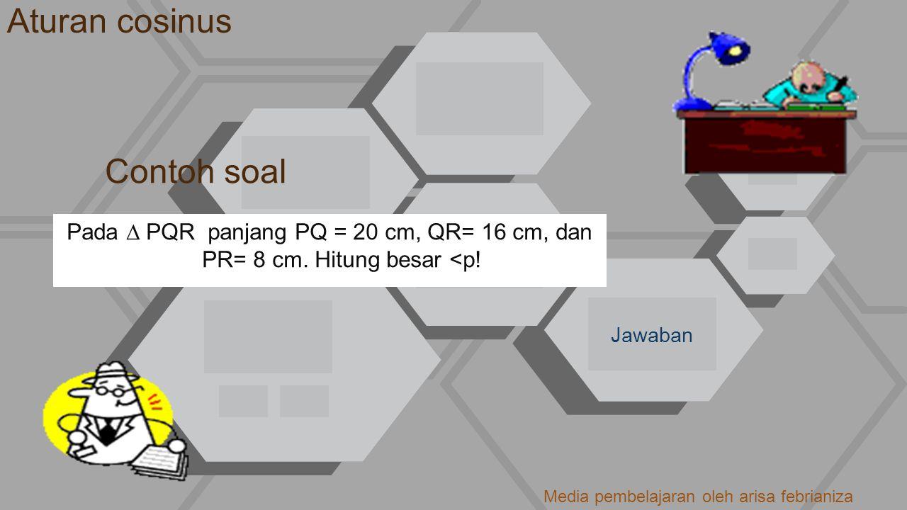 Jawaban Aturan cosinus Contoh soal Pada ∆ PQR panjang PQ = 20 cm, QR= 16 cm, dan PR= 8 cm. Hitung besar <p! Media pembelajaran oleh arisa febrianiza