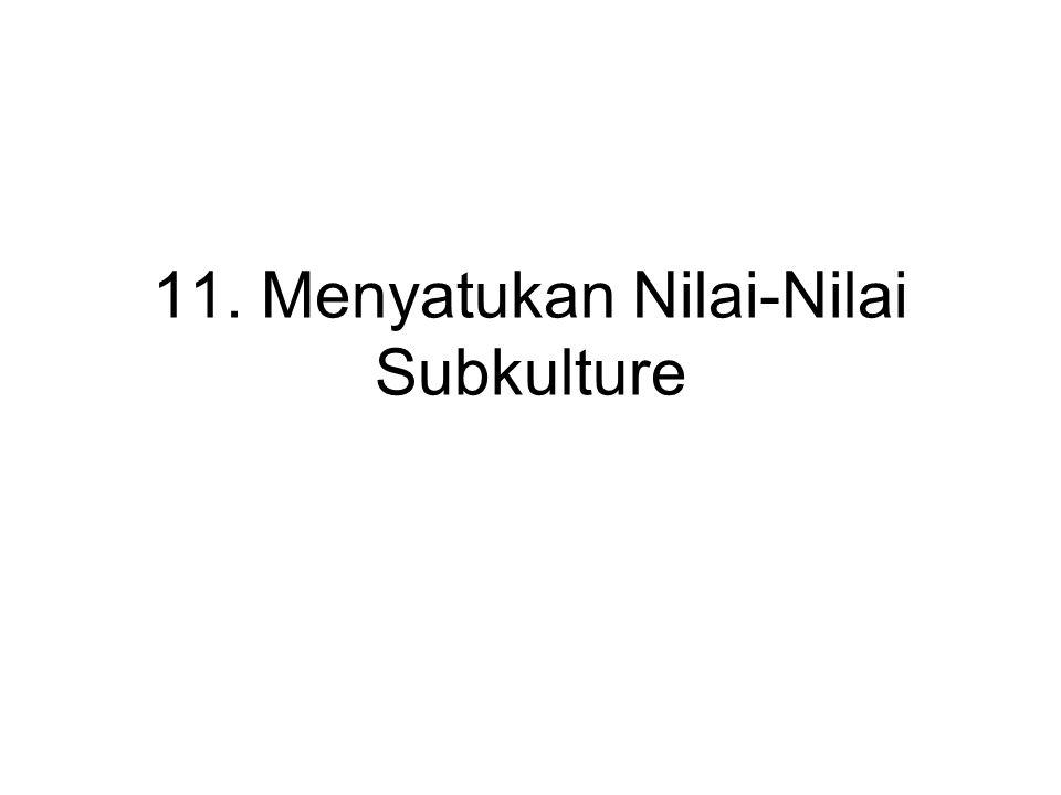 11. Menyatukan Nilai-Nilai Subkulture