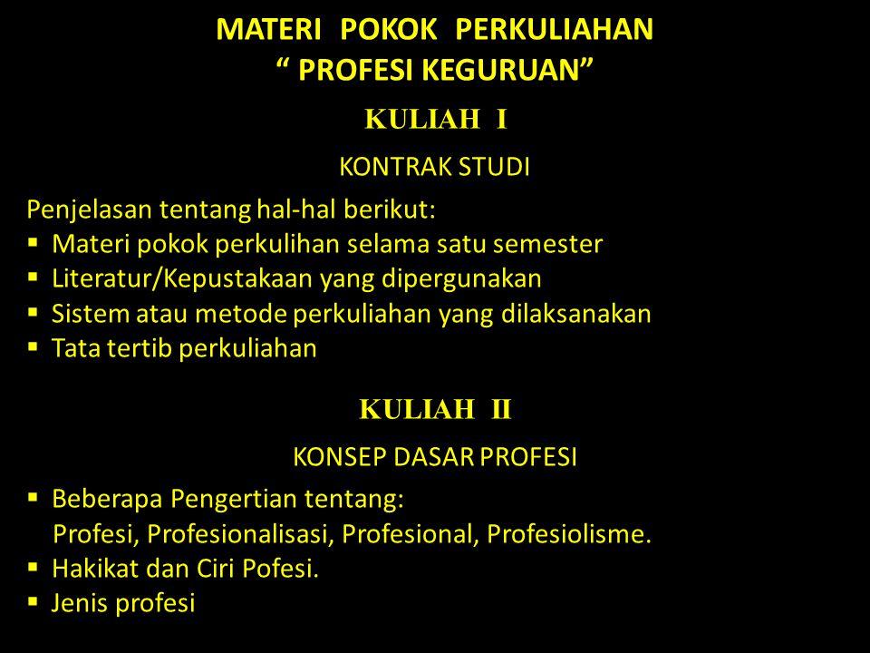 KULIAH III KONSEP DASAR PROFESI (Lanjutan)  Etika Profesi Keguruan.