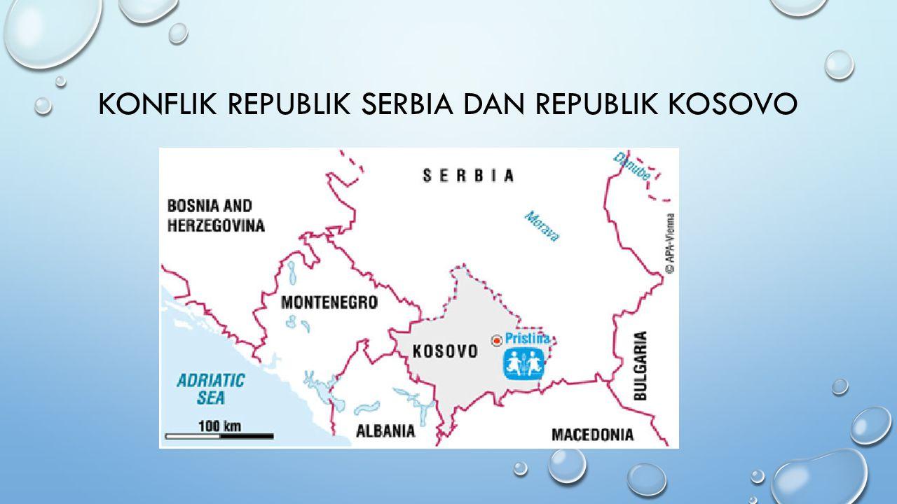 KONFLIK REPUBLIK SERBIA DAN REPUBLIK KOSOVO